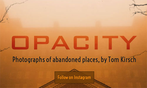 Opacity: Photographs of abandoned places, by Tom Kirsch