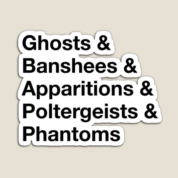 Ghosts & Banshees & Apparitions & Poltergeists & Phantoms