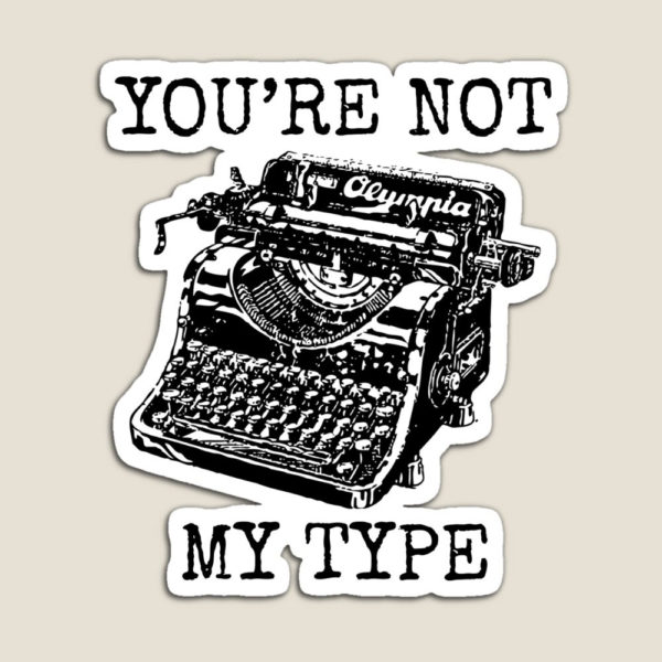 You're Not My Type magnet